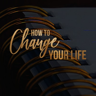 How can I Change my Life?  11 Things you can do Now to Change your World