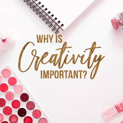 The Importance of Creativity: How to Bring Innovation into your Life