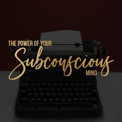 The Power of the Subconscious Mind: 5 Ways to make it work for you